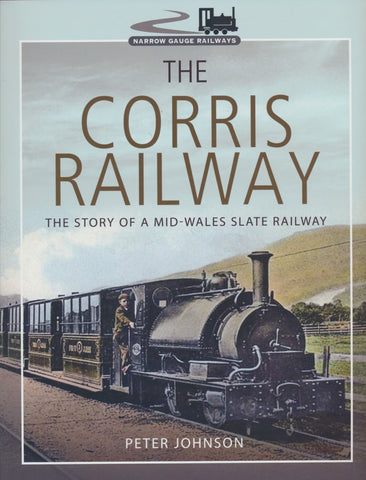 The Corris Railway: The Story of a Mid-Wales Slate Railway