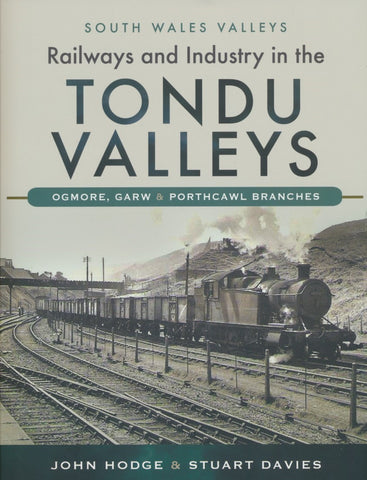 Railways and Industry in the Tondu Valleys : Ogmore, Garw and Porthcawl Branches (South Wales Valleys)