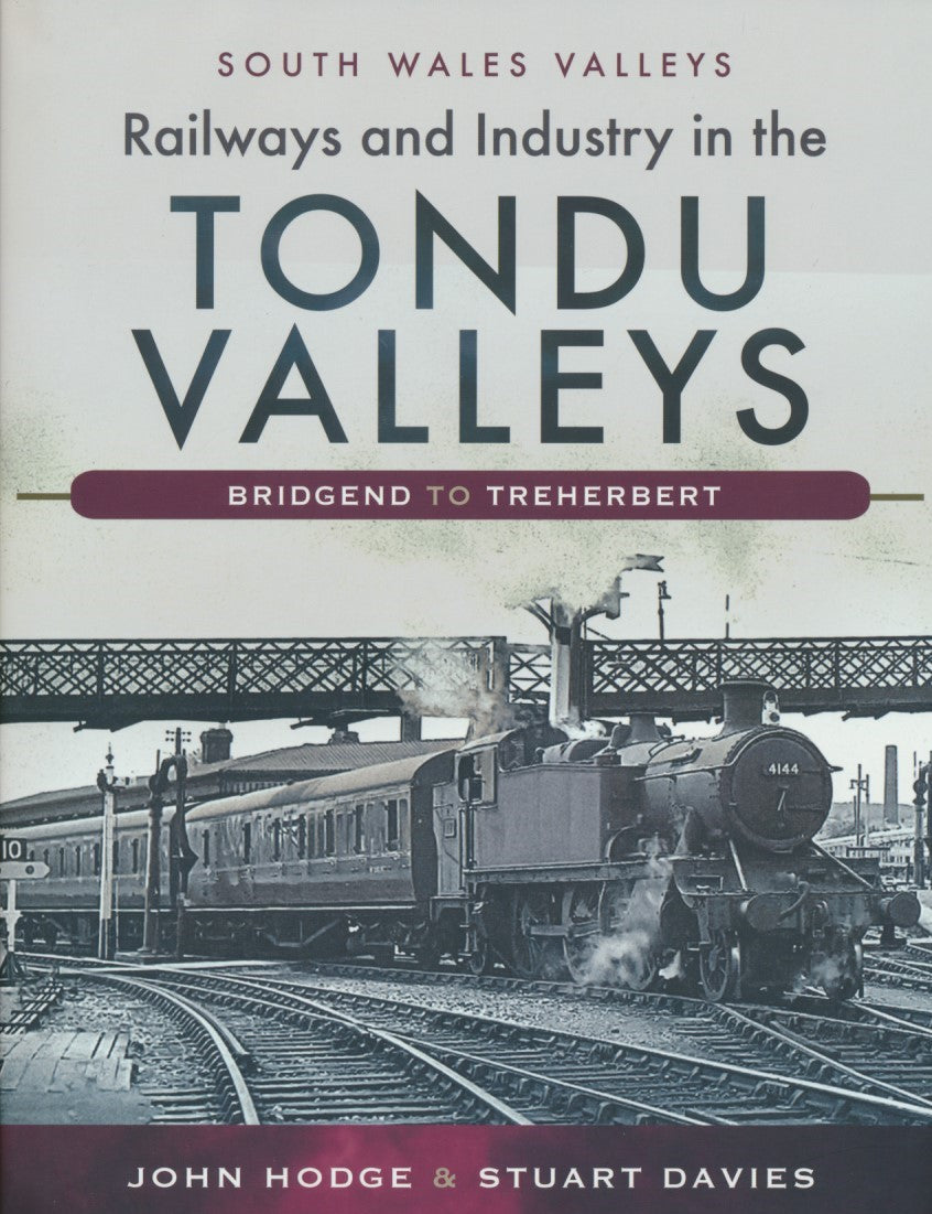 Railways and Industry in the Tondu Valleys: Bridgend to Treherbert (South Wales Valleys)