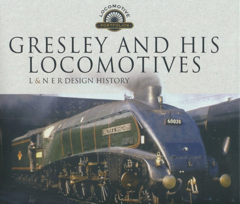 Gresley and his Locomotives - L&NER Design History