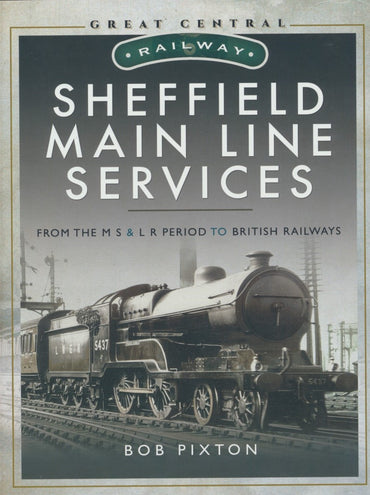 Sheffield Main Line Services - From the M S & L R Period to British Railways