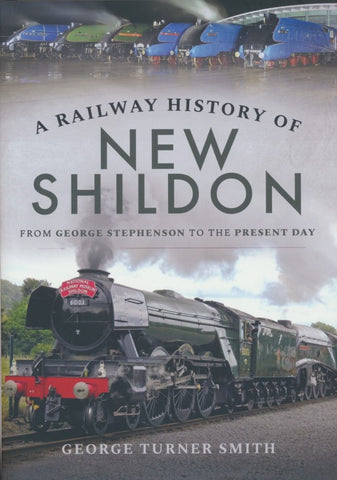 A Railway History of New Shildon: From George Stephenson to the Present Day