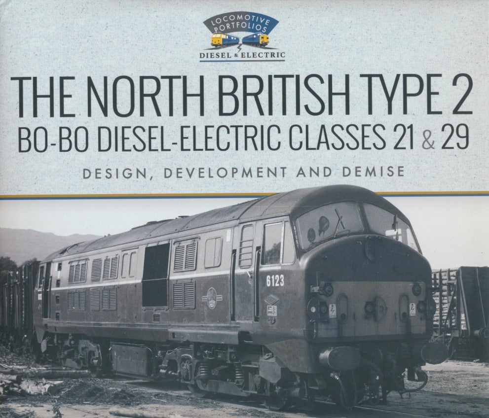 The North British Type 2 Bo-Bo Diesel-Electric Classes 21 & 29: Design, Development and Demise (Locomotive Portfolios)