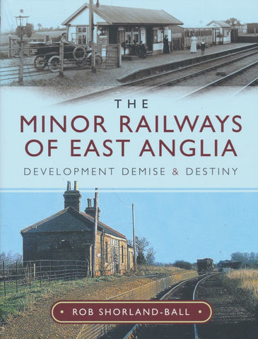 The Minor Railways of East Anglia - Development, Demise and Destiny