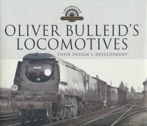 Oliver Bulleid's Locomotives (Hardback) Their Design and Development