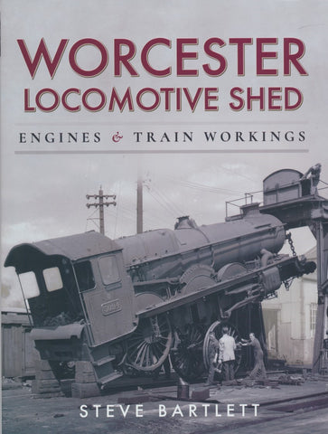 Worcester Locomotive Shed - Engines and Train Workings