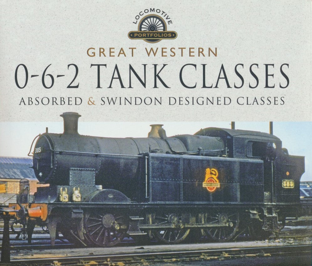 Great Western, 0-6-2 Tank Classes - Absorbed and Swindon Designed Classes (Locomotive Portfolios)