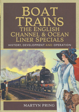Boat Trains – The English Channel and Ocean Liner Specials: History, Development and Operation
