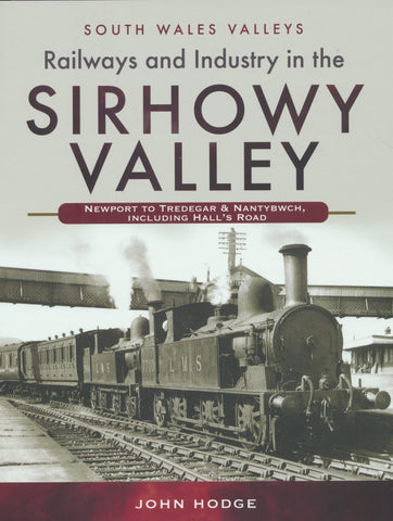 Railways and Industry in the Sirhowy Valley (South Wales Valleys)