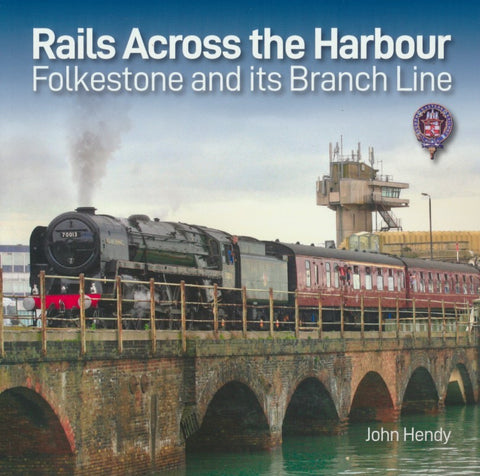 Rails Across the Harbour - Folkestone and Its Branch Line