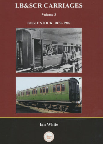 LB & SCR Carriages Volume 3, Bogie Stock, 1879-1907