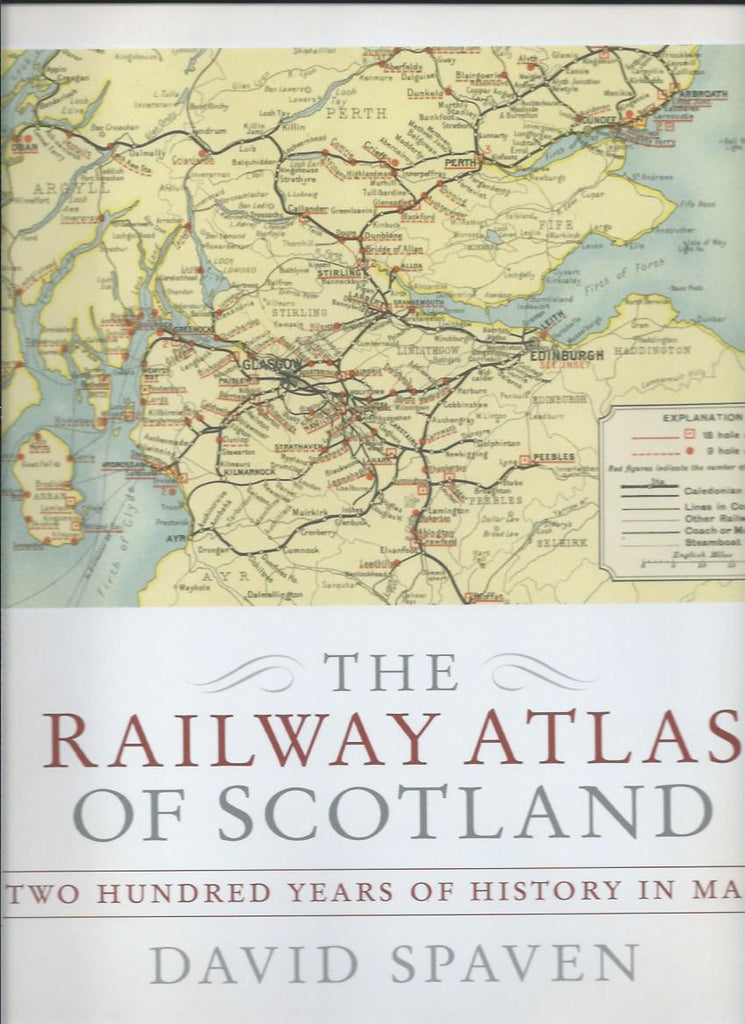 The Railway Atlas of Scotland, Two Hundred Years of History in Maps .
