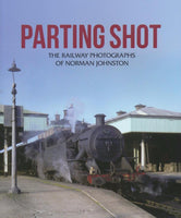 Parting Shot: The Railway Photographs of Norman Johnston
