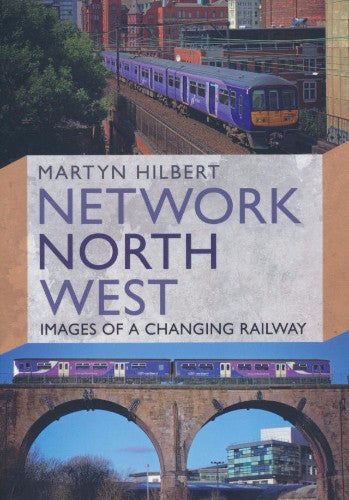 Network North West - Images of a Changing Railway .