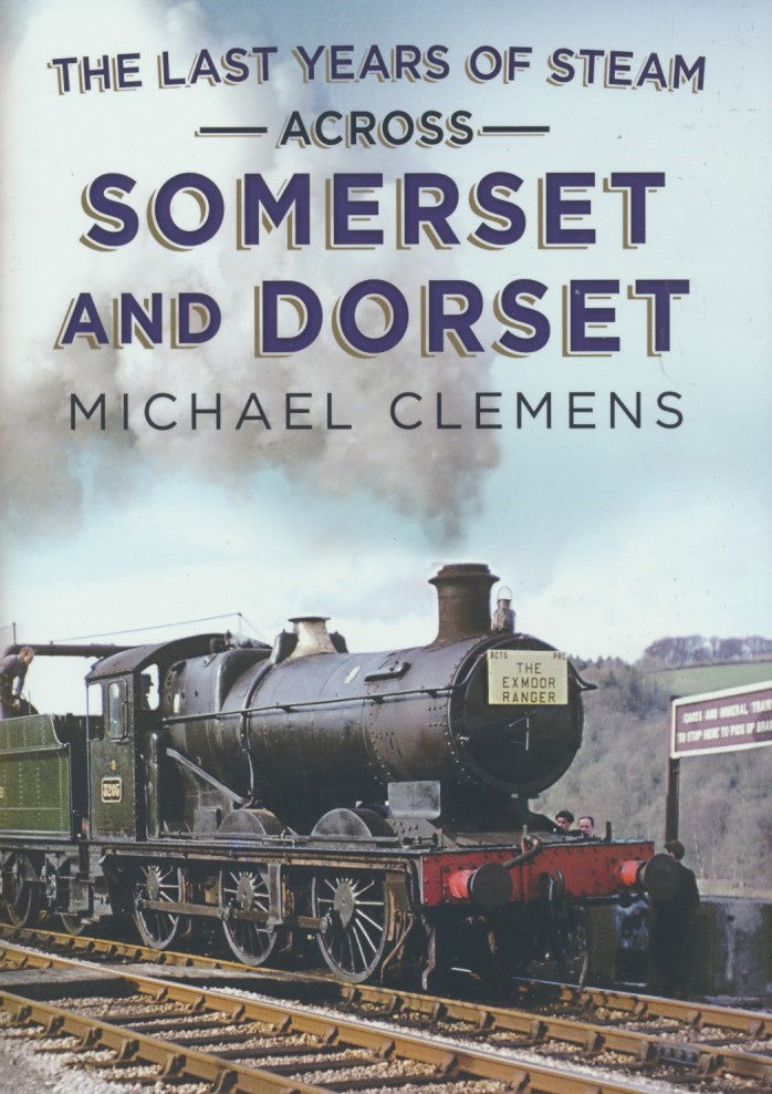 Last Years of Steam Across Somerset And Dorset