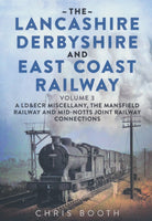 The Lancashire Derbyshire and East Coast Railway: 3: A LD&ECR Miscellany, the Mansfield Railway and Mid-Notts Joint Railway Connections