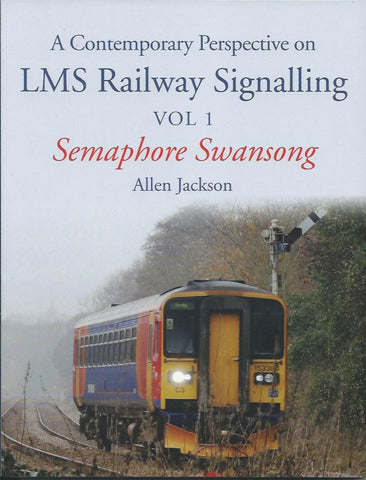 A Contemporary Perspective on LMS Railway Signalling: Volume 1: Semaphore Swansong