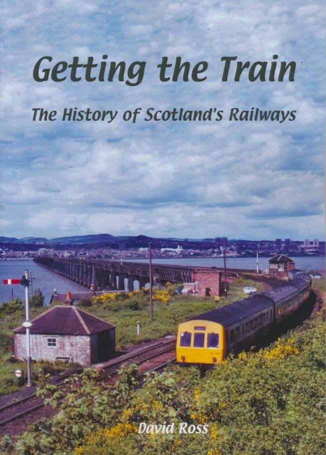 Getting the Train: The History of Scotland's Railways .