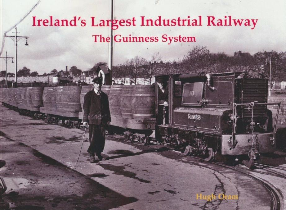 Ireland's Largest Industrial Railway: The Guinness System