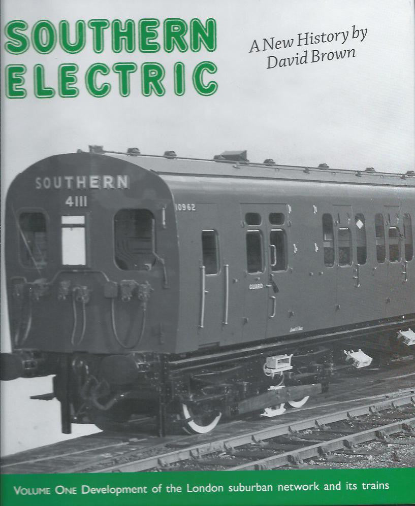 Southern Electric A New History, Volume One: Development of the London Suburban Network and Its Trains