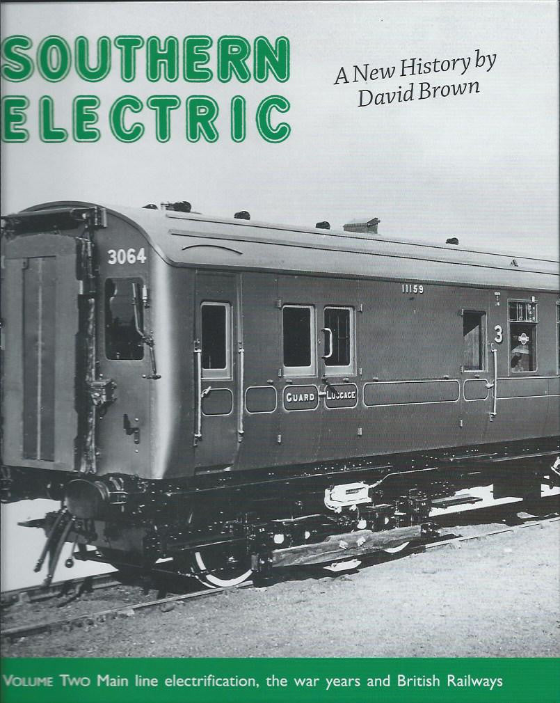 Southern Electric A New History, Volume Two: Main Line Electrification, The War Years, and British Railways