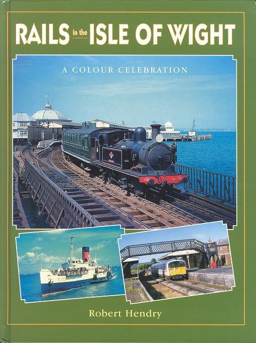 Rails in the Isle of Wight - A Colour Celebration