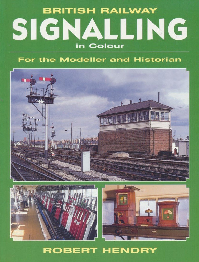 British Railway Signalling in Colour: For the Modeller and Historian