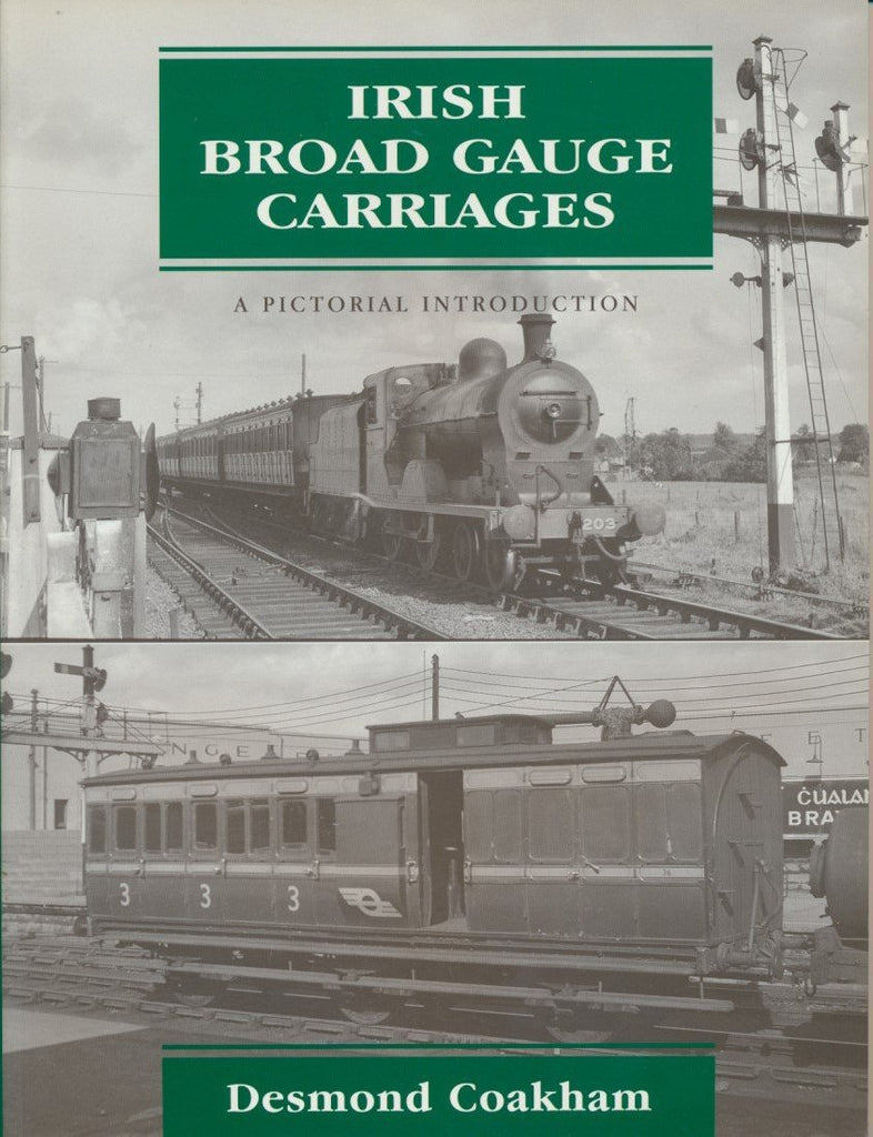 Irish Broad Gauge Carriages - A Pictorial Introduction