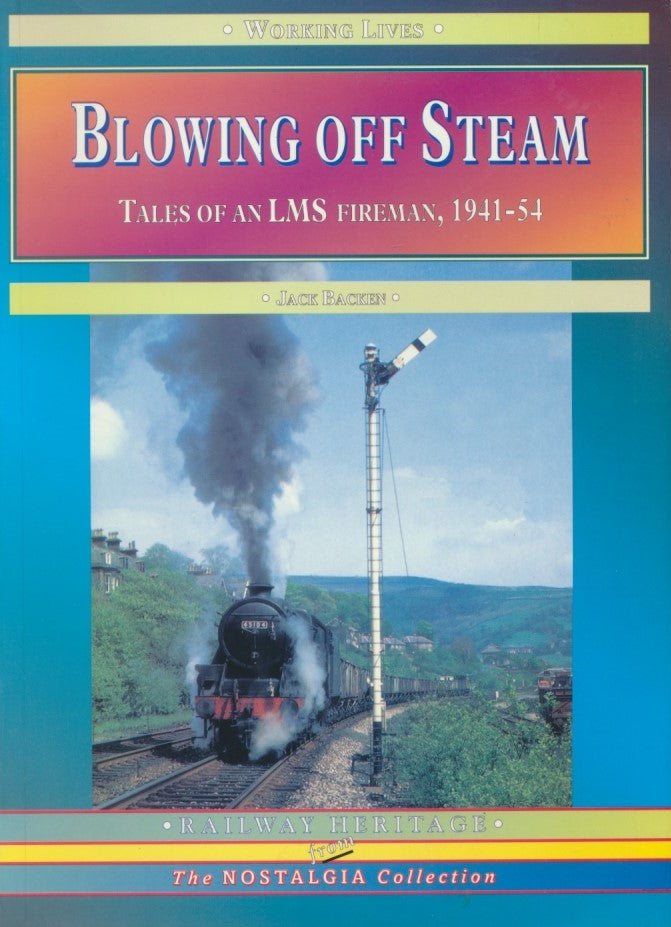 Blowing Off Steam - Tales of an LMS Fireman, 1941-54 (Working Lives)