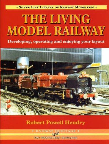 The Living Model Railway: Developing, Operating and Enjoying Your Layout