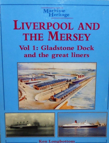 Liverpool and the Mersey, volume 1 Gladstone Dock and the Great Liners