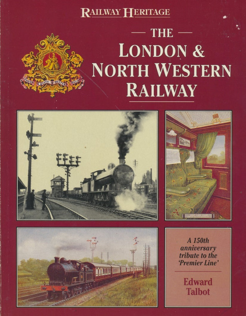 The London and North Western Railway: A 150th Anniversary Tribute to the Premier Line (Railway Heritage)