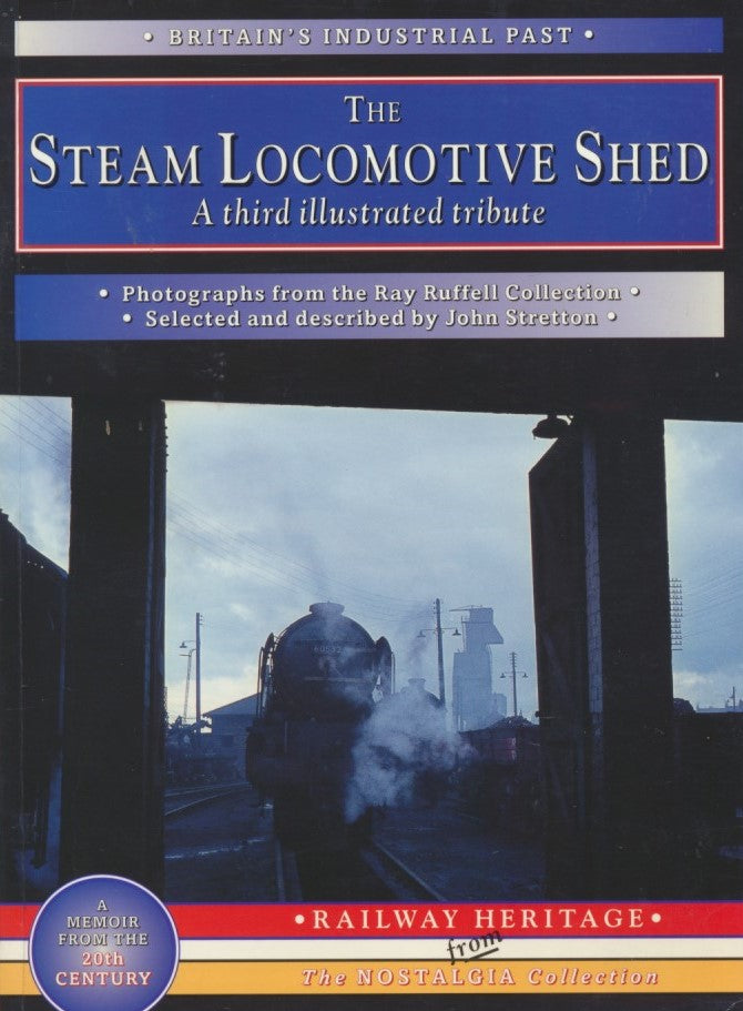 The Steam Locomotive Shed: A Third Illustrated Tribute (Britain's Industrial Past)