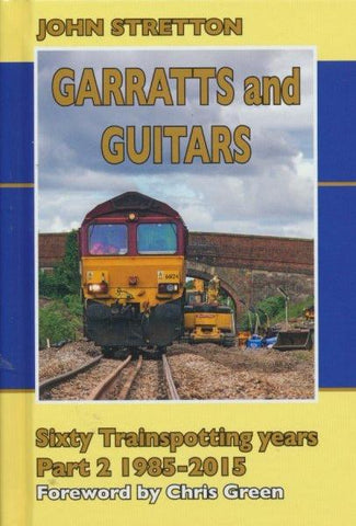 Garratts and Guitars Sixty Trainspotting Years: 1985-2015 Part 2