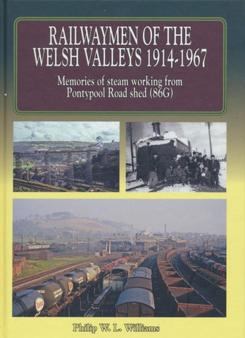 Railwaymen of the Welsh Valleys 1914-67: Memories of Steam Workings from Pontypool Road Shed (86G)