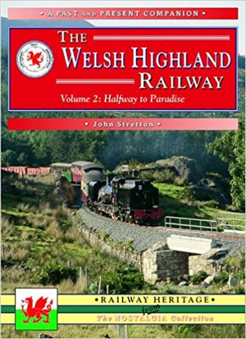 The Welsh Highland Railway volume 2: Halfway to Paradise