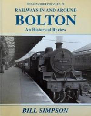 Railways in and Around Bolton, An Historical Review (Scenes From The Past 10)