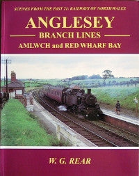 Railways of North Wales - Anglesey Branch Lines Amlwch and Red Wharf Bay (Scenes From The Past 21)