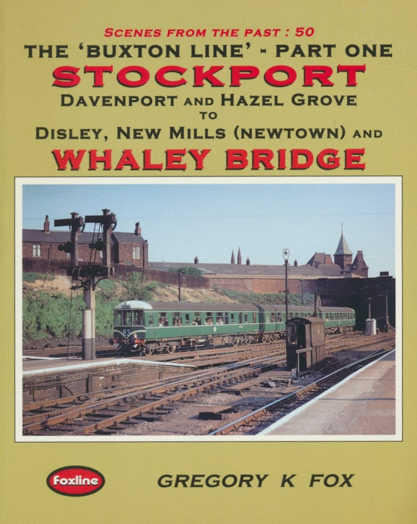 The Buxton Line - Part One: Stockport to Whaley Bridge (Scenes from the Past: 50)