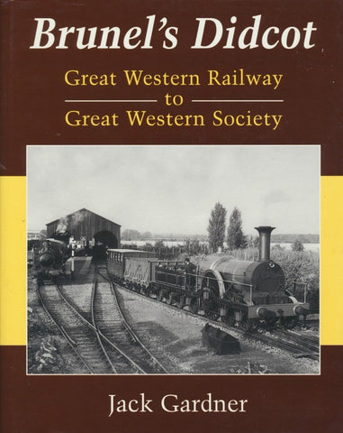 Brunel's Didcot: Great Western Railway to Great Western Society