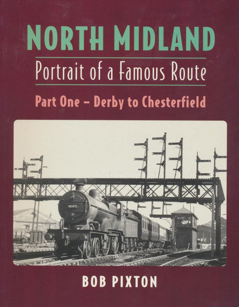 North Midland - Portrait of a Famous Route: Part 1 Derby to Chesterfield
