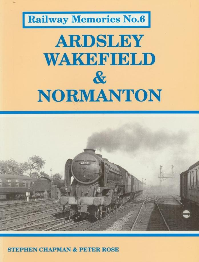 Railway Memories No.  6 - Wakefield and Normanton