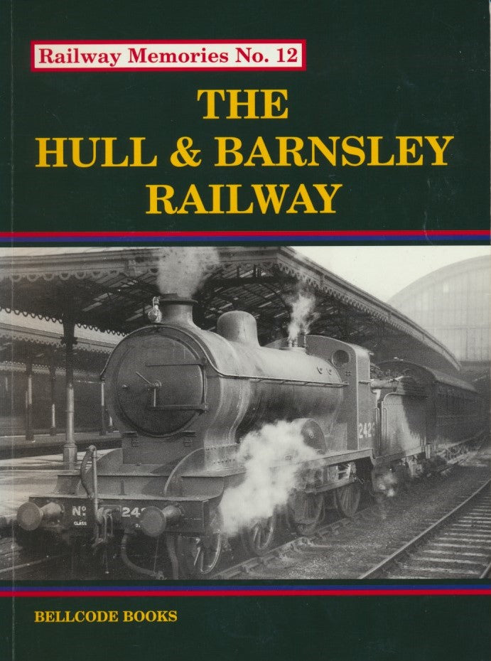 Railway Memories No. 12 - Hull and Barnsley Railway