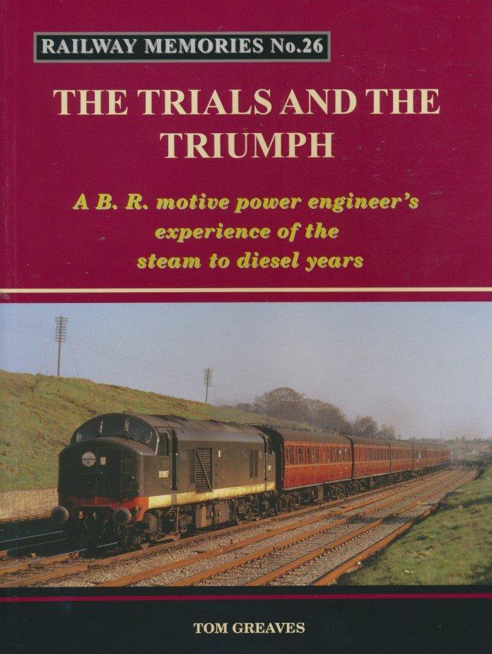 Railway Memories No. 26 - The Trials and the Triumph