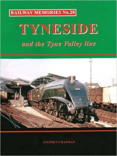 Railway Memories No. 28 - Tyneside and the Tyne Valley Line