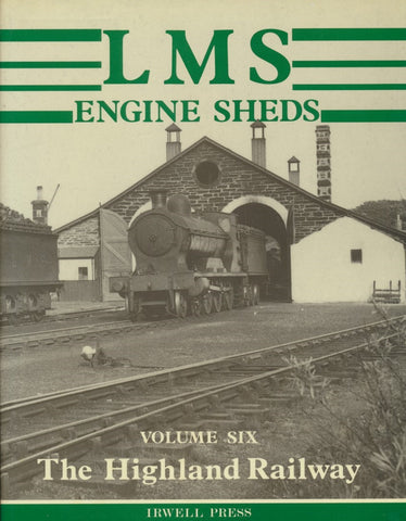 London, Midland & Scottish Engine Sheds: Volume 6; The Highland Railway