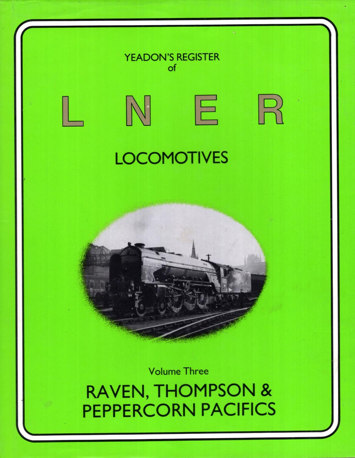 Yeadon's Register of LNER Locomotives, Volume  3 - Raven, Thompson & Peppercorn Pacifics