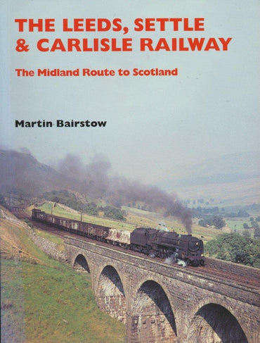 The Leeds, Settle & Carlisle Railway: The Midland Route to Scotland