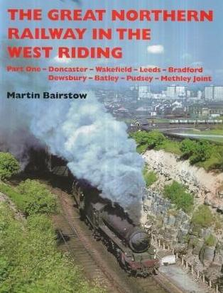 The Great Northern Railway in the West Riding - Part One