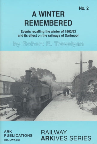 A Winter Remembered: Events Recalling the Winter of 1962/63 and Its Effect on the Railways of Dartmoor